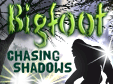 Bigfoot: Chasing Shadows